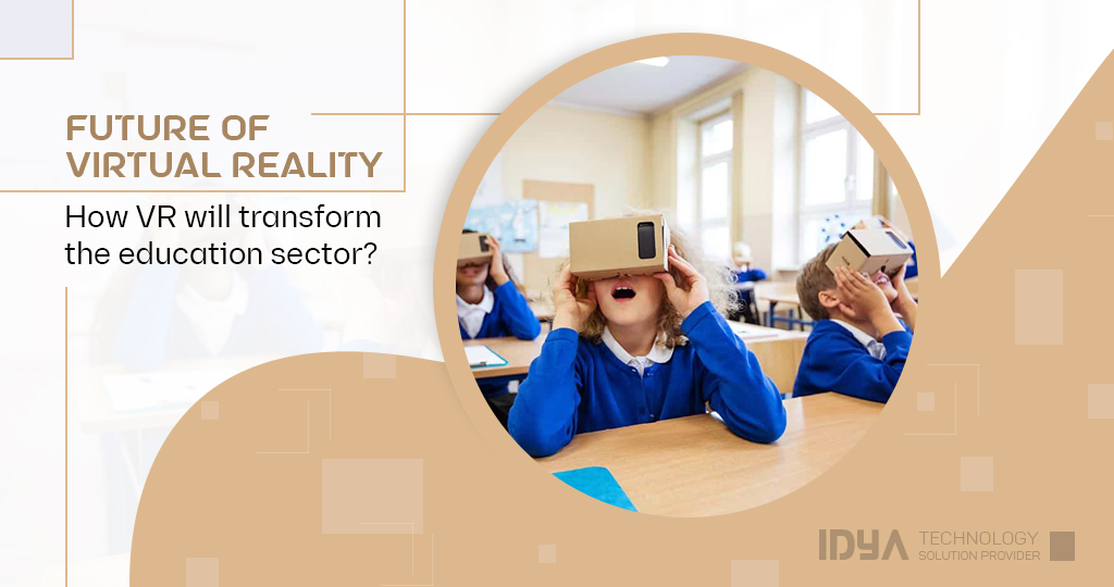 Future of Virtual Reality: How VR will transform the Education sector?